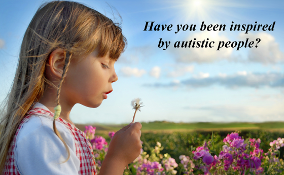 Have you been inspired by autistic people?